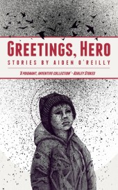 Greetings, Hero, by Aiden O'Reilly